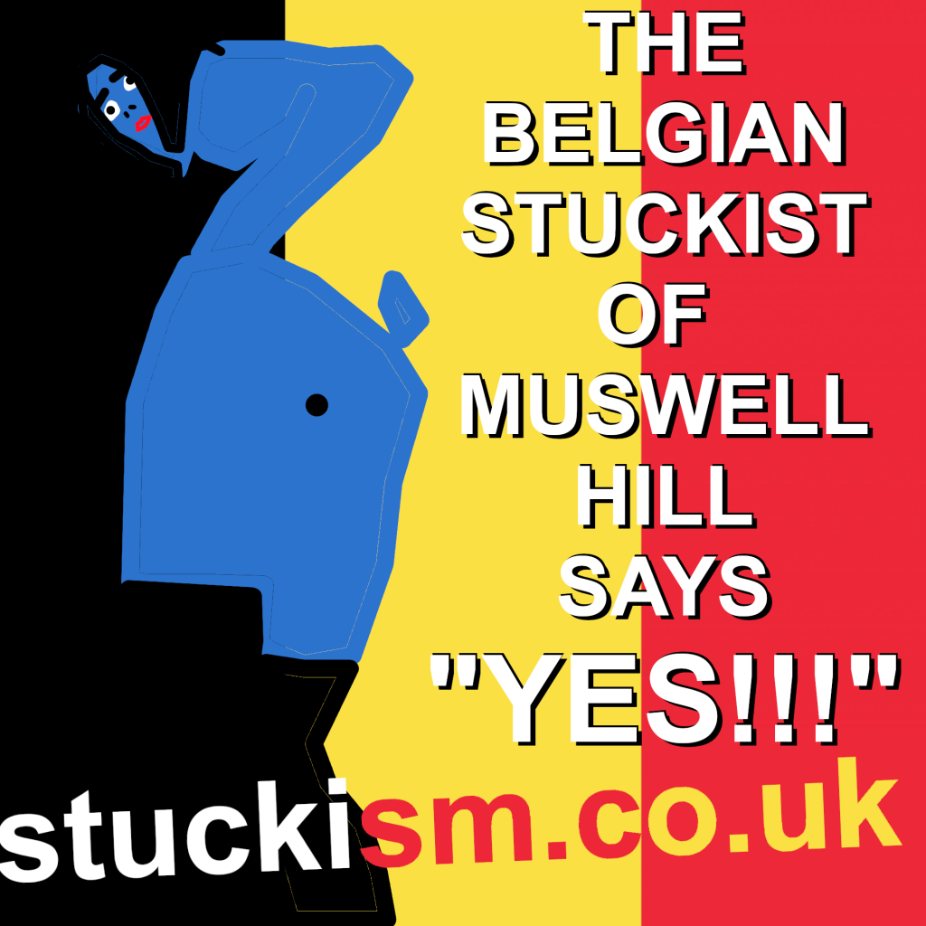 The Belgian stuckist of muswell hill SAYS YES!!!! #stuckism by Edgeworth Johstone.